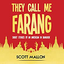 They Call Me Farang: Short Stories by an American in Bangkok Audiobook by Scott Mallon Narrated by Scott Mallon