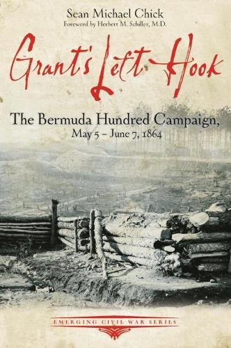 Grants Left Hook: The Bermuda Hundred Campaign, May 5-June 7, 1864 (Emerging Civil War Series)