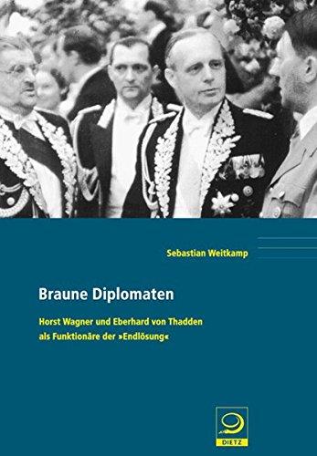 Braune Diplomaten: Horst Wagner und Eberhard von Thadden als Funktionäre der 'Endlösung' (Politik- und Gesellschaftsgeschichte)