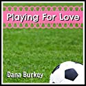 Playing for Love Audiobook by Dana Burkey Narrated by Allyson Voller