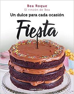 Fiesta: Un dulce para cada ocasión (Cocina): Amazon.es: Bea ...