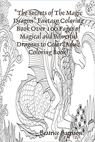 Buy The Secrets Of The Magic Dragon Fantasy Coloring Book Over 100 Pages Of Magical And Powerful Dragons To Color Adult Coloring Book Book Online At Low Prices In India The