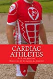 Cardiac Athletes: Real Superheroes Beating Heart Disease (Volume 1)