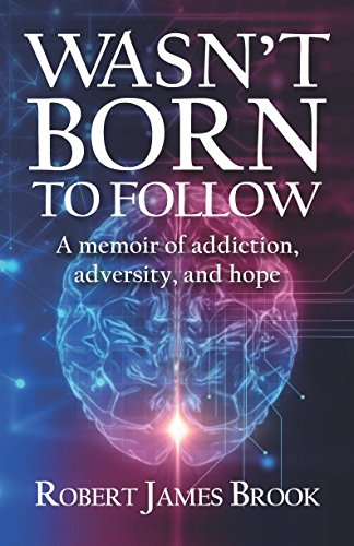 Download Wasn't Born to Follow: A memoir of addiction, adversity, and hope pdf