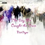 The Day We Caught the Train (Afternoon Play) | Nick Payne