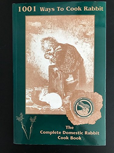 1001 Ways to Cook Rabbit: The Complete Domestic Rabbit Cook Book