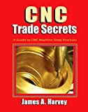 CNC Trade Secrets: A Guide to CNC Machine Shop