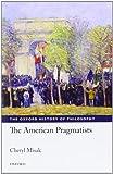 The American Pragmatists, Misak, Cheryl, 0199231206