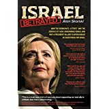 Israel Betrayed: How the Democrats, J Street, And the Jewish Left Have Undermined Israel and why a President Hillary Clinton Would be Disastrous for Israel