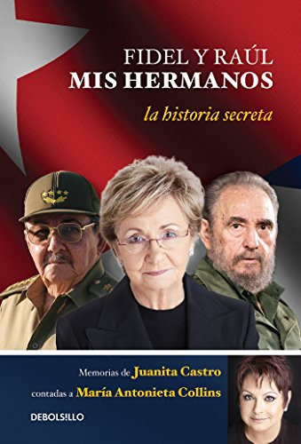 Fidel y Raul, mis hermanos. / My Brothers Fidel and Raul. Juanita Castro's Memoi r as Told to Maria Antonieta Collins: La historia secreta: Memorias ... a Maria Antonieta Colli ns (Spanish Edition)
