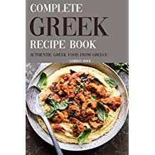 Complete Greek Recipe Book: Authentic Greek Food from Greece