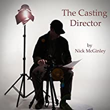 The Casting Director Audiobook by Nick McGinley Narrated by Nick McGinley