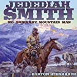 Jedediah Smith: No Ordinary Mountain Man | Barton H. Barbour