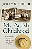 img - for My Amish Childhood: A True Story of Faith, Family, and the Simple Life book / textbook / text book