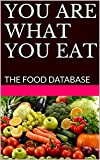 YOU ARE WHAT YOU EAT: THE FOOD DATABASE