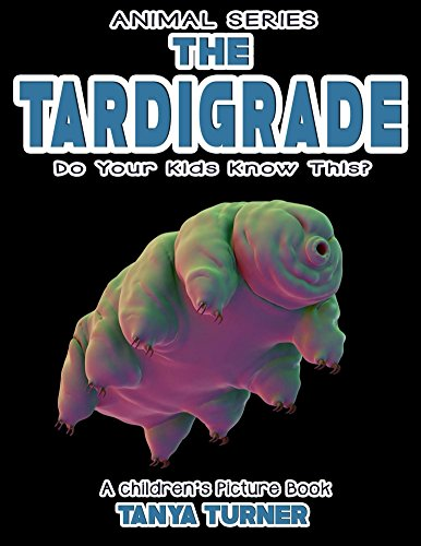 THE TARDIGRADE Do Your Kids Know This?: A Children's Picture Book (Amazing Creatures 6)