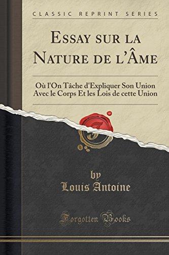Essay sur la Nature de l'Âme: Où l'On Tâche d'Expliquer Son Union Avec le Corps Et les Lois de cette Union (Classic Reprint) (French Edition)