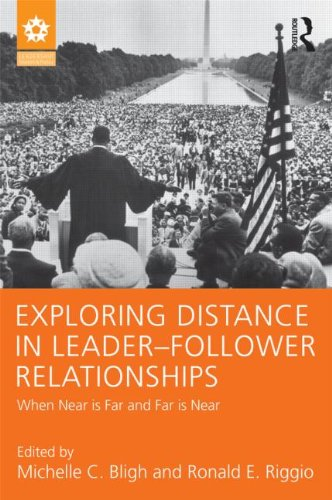 Exploring Distance in Leader-Follower Relationships: When Near is Far and Far is Near (Leadership: Research and Practice