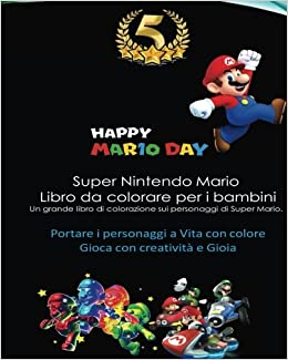 Super Nintendo Mario Libro da colorare per i bambini: Mario, Luigi, Princess Peach, Toad, Yoshi, Baby Luma, Birdo, Diddy Kong and others