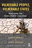 Vulnerable People, Vulnerable States : Redefining the Development Challenge, Bromley, Daniel and Anderson, Glen, 0415534542