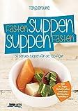 Fastensuppen - Suppenfasten: 55 Genuss-Suppen für die TOP-Figur