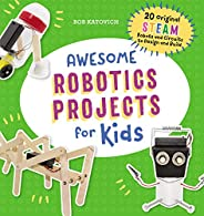 Awesome Robotics Projects for Kids: 20 Original STEAM Robots and Circuits to Design and Build (Awesome STEAM A
