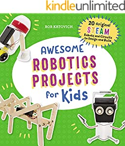 Awesome Robotics Projects for Kids: 20 Original STEAM Robots and Circuits to Design and Build (Awesome STEAM Activities for Kids)