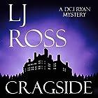 Cragside: The DCI Ryan Mysteries, Book 6 Hörbuch von LJ Ross Gesprochen von: Jonathan Keeble