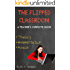 The Flipped Classroom - A Teacher's Complete Guide: Theory, Implementation, and Advice