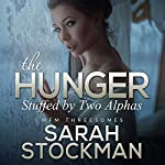 The Hunger: Stuffed by Two Alphas | Sarah Stockman