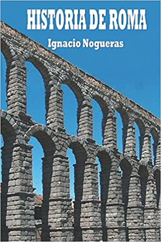 Historia de Roma (Spanish Edition): Ignacio Nogueras: 9781521177556: Amazon.com: Books