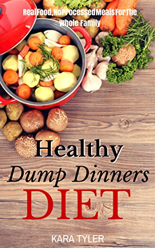 Healthy dump dinners diet real food no processed meals for the healthy dump dinners diet real food no processed meals for the whole family forumfinder Image collections