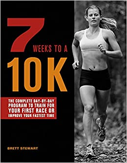 Book 7 Weeks to a 10K: The Complete Day-by-Day Program to Train for Your First Race or Improve Your Fastest Time