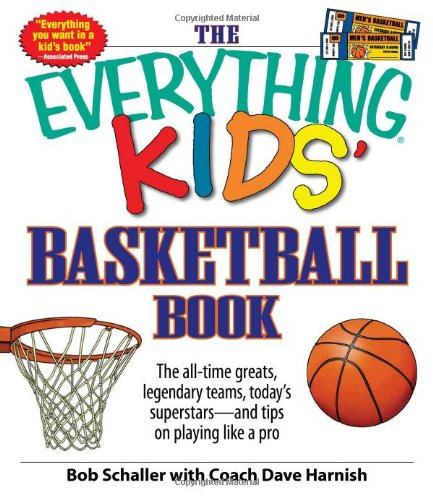 The Everything Kids' Basketball Book: The all-time greats, legendary teams, today's superstars - and tips on playing like a pro (Best Basketball Coaches Of All Time)