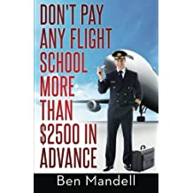 Don't Pay Any Flight School More Than $2500 In Advance: The Censored Information The Bad Guys Don't Want You To...