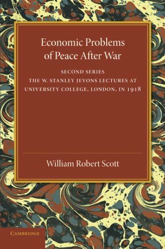 Download Economic Problems of Peace after War: Volume 2, The W. Stanley Jevons Lectures at University College, London, in 1918 pdf
