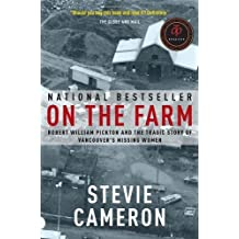 On the Farm: Robert William Pickton and the Tragic Story of Vancouver's Missing Women by Cameron, Stevie unknown edition [Paperback(2011)]
