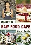 Sayuri's Raw Food Caf?? by Tanaka Sayuri (2014-09-05)