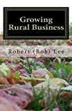 Growing Rural Business, Robert Lee, 1456387073
