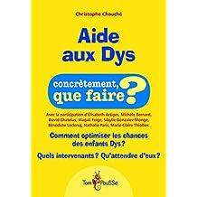 Aide aux Dys: Comment optimiser les chances des enfants Dys ? Quels intervenants ? Qu'attendre d'eux ? (Concrètement, que faire ?) (French Edition)