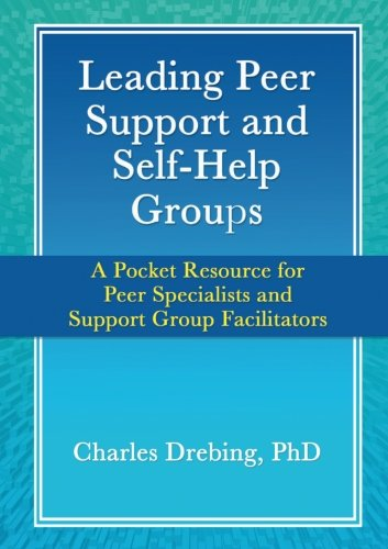 Leading Peer Support and Self-Help Groups: A Pocket Resource for Peer Specialists...