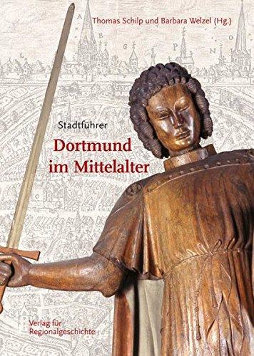 Stadtführer Dortmund im Mittelalter (Dortmunder Mittelalter-Forschungen / Schriften der Conrad-von-Soest-Gesellschaft - Verein zur Förderung der ... Kulturleistungen im Spätmittelalter)