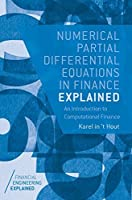 Numerical Partial Differential Equations in Finance Explained: An Introduction to Computational Finance Front Cover