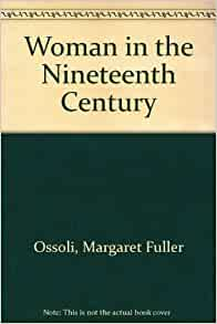 women in the nineteenth century essay Woman in the nineteenth century margaret fuller - woman in the nineteenth century, by margaret fuller.