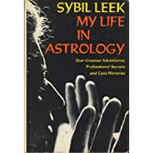 My Life in Astrology: Star-Crossed Adventures, Professional Secrets and Case Histories