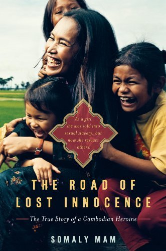 The Road of Lost Innocence: As a girl she was sold into sexual slavery, but now she rescues others. The story of a Cambodian heroine. cover