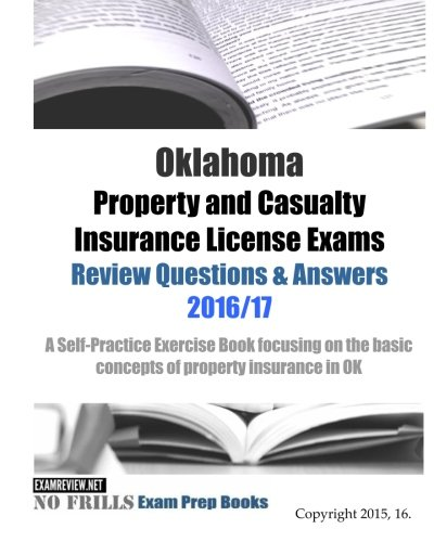 Download Oklahoma Property and Casualty Insurance License Exams Review Questions & Answers 2016/17 Edition: A Self-Practice Exercise Book focusing on the basic concepts of property insurance in OK Pdf