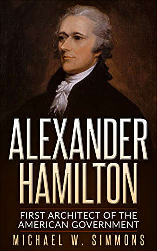Amazon alexander hamilton first architect of the american alexander hamilton first architect of the american government by w simmons michael fandeluxe Choice Image