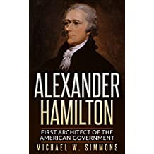 Alexander Hamilton: First Architect Of The American Government