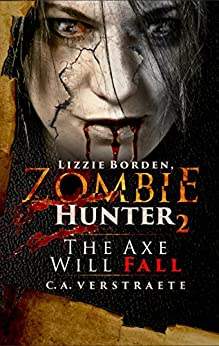 Lizzie Borden, Zombie Hunter 2: The Axe Will Fall by [Verstraete, C.A.]